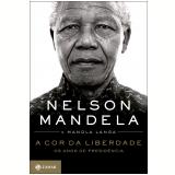 A Cor da Liberdade - Os Anos de Presidência - Nelson Mandela, Mandla Langa