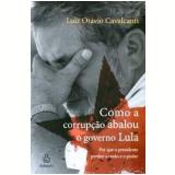 Como a Corrupção Abalou o Governo Lula - Luis Otávio Cavalcanti