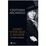 Como Viver Mais e Melhor - Cristina Arcangeli