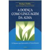 Doenca Como Linguagem da Alma - Rudiger Dahlke