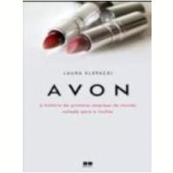Livros - Avon a História da Maior Empresa de Produtos para Mulheres - Laura Klepacki - 8576840979