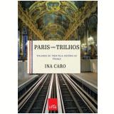 Paris Sobre Trilhos - Ina Caro