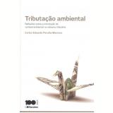 Tributaçao Ambiental Reflexoes Sobre A Introduçao Da Variavel Ambiental - Carlos Eduardo Peralta Montero