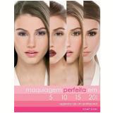 Maquiagem Perfeita Em 5 10 15 20 Minutos