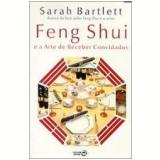 Feng Shui e a Arte de Receber Convidados - Sarah Bartlett