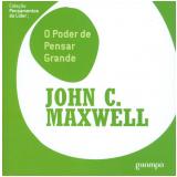 O Poder de Pensar Grande - John C. Maxwell