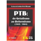 Ptb - Do Getulismo Ao Reformismo (1945 - 1964) - Lucilia de Almeida Neves Delgado