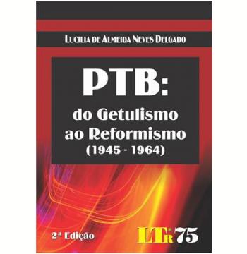 Ptb - Do Getulismo Ao Reformismo (1945 - 1964)