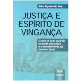 Justiça E Espírito De Vingança - Erika Figueiredo Reis
