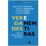 Verdades e Mentiras - Gilberto Dimenstein, Leandro Karnal, Mario Sergio Cortella ...