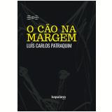 O Cão Na Margem - Luís Carlos Patraquim