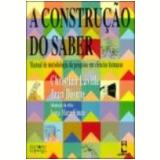 Construção do Saber, a Manual de Metodologia da Pesquisa em Ciências Humanas - Christian Laville, Jena Dionne