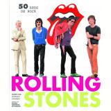 Rolling Stones: 50 Anos de Rock - Howard Kramer