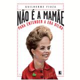 Não é A Mamãe - Guilherme Fiúza