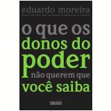 O Que os Donos do Poder Não Querem Que Você Saiba - Eduardo Moreira