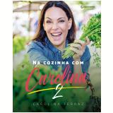 Na Cozinha Com Carolina (Vol. 2) - Carolina Ferraz