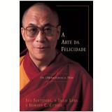 A Arte da Felicidade: um Manual para a Vida - Dalai-Lama, Howard C. Cutler