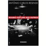 Roubai-vos uns aos Outros - Antônio Carlos Resende