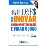 Superdicas para Inovar, Criar Oportunidades e Virar o Jogo - Editora Saraiva
