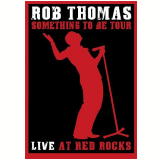 Rob Thomas - Something To Be Tour Live At the Red Rocks (DVD) - Rob Thomas