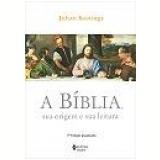 A Bíblia, Sua Origem E Sua Leitura - Johan Konings