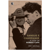 Sangue e Champanhe - Alex Kershaw
