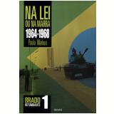 Na Lei Ou Na Marra - 1964-1968 - (Vol. 1) - Paulo Markun