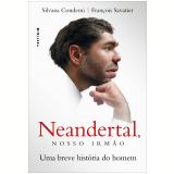 Neandertal, Nosso Irmão - Uma Breve História do Homem - Benoît Clarys