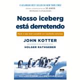 Nosso Iceberg Está Derretendo - John Kotter
