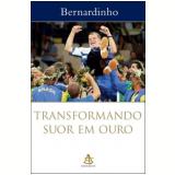 Transformando Suor em Ouro - Bernardinho