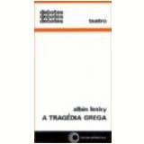 Trag�dia Grega, a 4� Edi��o - Albin Lesky