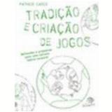 Tradição e Criação de Jogos - Patricio Casco