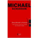 Descobrindo a Notícia - Michael Schudson