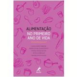 Alimentação no Primeiro Ano de Vida - Ana Paula Alves da Silva, Glauce Hiromi Yonamine, Andréa Gislene do Nascimento ...