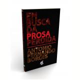 Em Busca Da Prosa Pedida - Antonio Fernando Borges