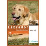 Labrador- Guia prático ilustrado    (Ebook) - Tatiane Poló