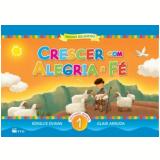 Crescer Com Alegria E Fé - EI  (Vol. 1) - Glair Arruda, Ednilce Duran
