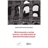 (Re)pensando a Saúde Mental e os Processos de Desinstitucionalização - Aluísio Ferreira De Lima