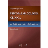 Psicofarmacologia Clínica - Wayne Hugo Green