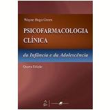 Psicofarmacologia Clínica da Infância e da Adolescência - Wayne Hugo Green