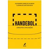 Handebol: Conceitos e Aplicações - Alexandre Gomes de Almeida, Clodoaldo José Dechechi