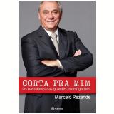 Corta Pra Mim - Marcelo Rezende
