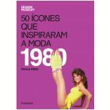 50 �cones Que Inspiraram a Moda: 1980 - Paula Reed