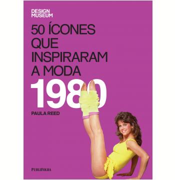 50 Ícones Que Inspiraram a Moda: 1980