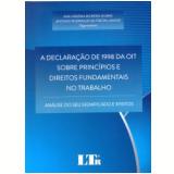 A Declara��o De 1998 Da Oit Sobre Princ�pios e Direitos Fundamentais No Trabalho - Ana Virg�nia Moreira Gomes E, Antonio Rodrigues De Freitas J�nior�