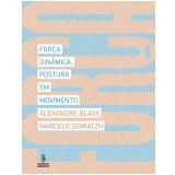 Força Dinâmica - Alexandre Blass, Marcelo Semiatzh