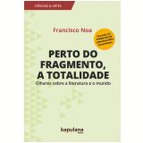 Perto do Fragmento, a Totalidade - Francisco Noa
