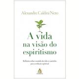A Vida na Visão do Espiritismo - Alexandre Caldini Neto