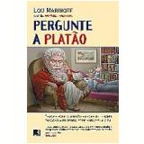 Pergunte a Platão - Lou Marinoff