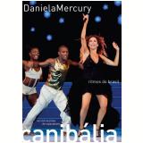 Daniela Mercury - Canibália - Ritmos do Brasil - Ao Vivo Em Copacabana (DVD) - Daniela Mercury